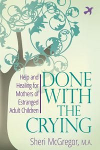 Done With The Crying: Help and Healing for Parents of Estranged Adult Children