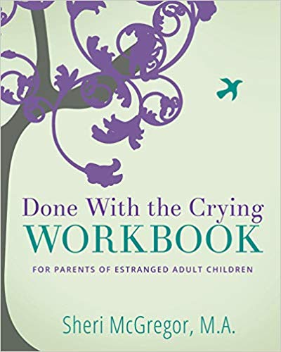 Done With The Crying WORKBOOK for Parents of Estranged Adult Children